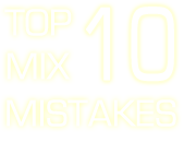 Find out how to avoid these Top 10 mix mistakes